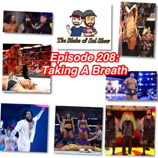 B&S Episode 208: Taking A Breath