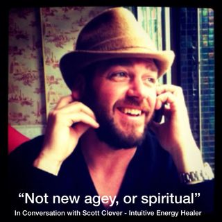 """Not new agey, or spiritual"" - Scott Clover, Intuitive Energy Healer"