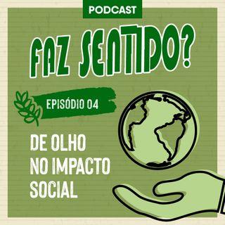 #04 | De olho no impacto social