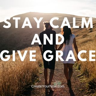 1505 Stay Calm and Give Grace
