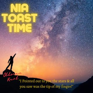 """Nia Toast 72321-5 """"I pointed out to you the stars & all you saw was the tip of my finger"""""""