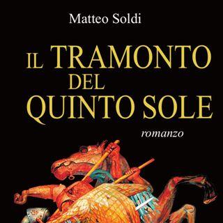 """Matteo Soldi """"Il tramonto del quinto sole"""""""