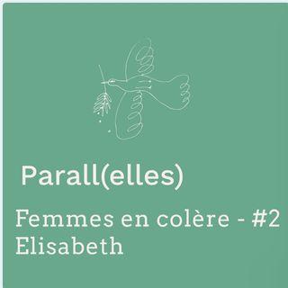 Parall(elles) #2 - Femme en colères - Elisabeth