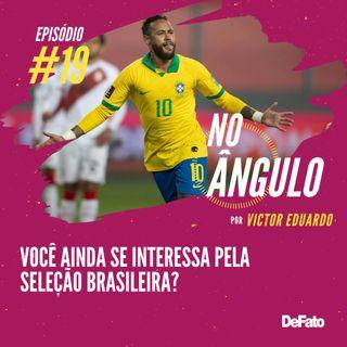 #19 - Você ainda se interessa pela seleção brasileira?
