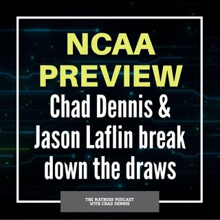 NCAA Preview with Chad Dennis and Jason Laflin