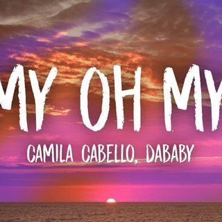 Camila Cabello - My Oh My (Lyrics) ft. DaBaby