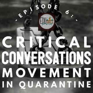 Episode 6: Critical Conversations- Movement In Quarantine