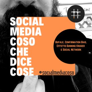 Bufale, Confirmation Bias, Effetto Dunning Kruger e Social Network