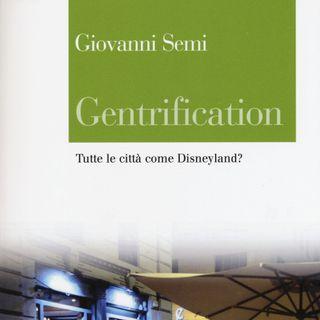 """Giovanni Semi """"Gentrification. Tutte le città come Disneyland?"""""""