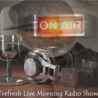 Trefresh Live Morning Radio Show