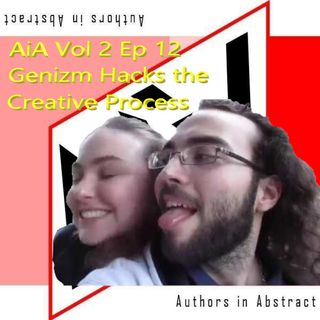 AiA Vol 2 Ep 12: Genizm Hacks the Creative Process