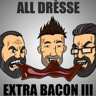 E59 - All Drèsse, Extra Bacon III