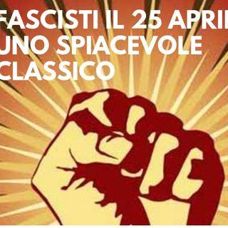 Fascisti il 25 aprile? Uno spiacevole Classico - 29/04/2019