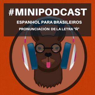 """Minipodcast: Espanhol para brasileiros (Letra """"Ñ"""")"""