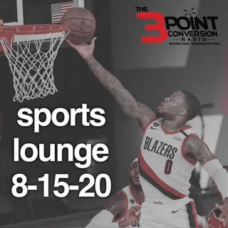 The 3 Point Conversion Sports Lounge- 8-14-20, NBA Playoffs, NFL Training Camp Protocol, Is MLB In Trouble, What's Next For College Football