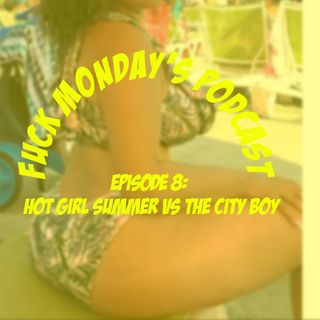 Episode 8: Hot Girl Summer vs City Boy
