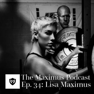 The Maximus Podcast Ep. 34 - Lisa Maximus