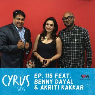 Ep. 115 feat.  Singers Benny Dayal and Akriti Kakkar