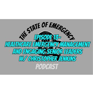 Healthcare Emergency Management and Engaging Senior Leaders w/ Christopher Jenkins