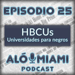 Aló Miami - Ep.25 - HBCU's, las universidades para negros.