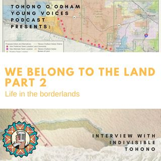 Ep. 12: We Belong to the land: Life in the borderlands, Part 2