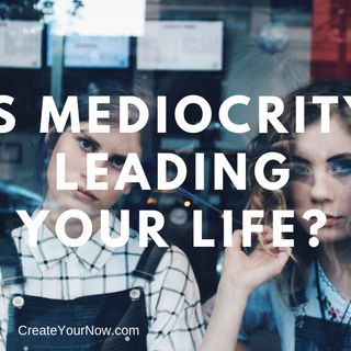 1395 Is Mediocrity Leading Your Life?