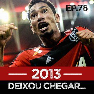 EP#76 - 2013, o ano do Tri da Copa do Brasil