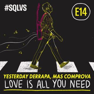 #SQLVS 14 - YESTERDAY Derrapa, Mas Comprova: LOVE IS ALL YOU NEED