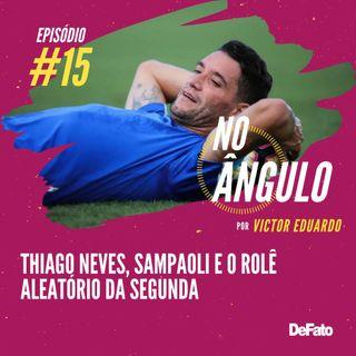 #15 - Thiago Neves, Sampaoli e o rolê aleatório da segunda