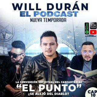 Will Duran EL PODCAST - La conversión del cantante y dj, EL PUNTO. ¿Se alejo del diablo?