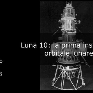 Le storie di Nonno Apollo 53 – Luna 10: la prima inserzione orbitale lunare