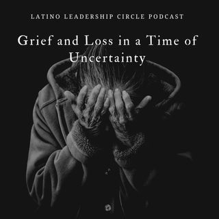 Grief and Loss in a Time of Uncertainty