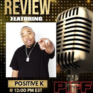 Positive K- P.I.F.F. Review Live w / ES Writer