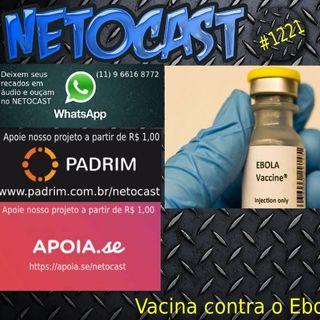 NETOCAST 1221 DE 19/11/2019 - Primeira vacina contra o vírus ebola é aprovada