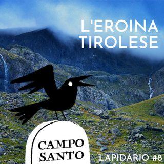 Lapidario #8 | L'eroina tirolese