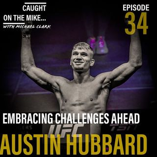 Episode 34- Embracing Challenges Ahead with Austin Hubbard