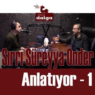 """Sırrı Süreyya Önder anlatıyor - 1: """"Davutoğlu döneminde her şey süratle baş aşağı gitmeye başladı."""""""