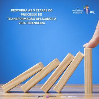 167 Descubra as 5 etapas do processo de transformação aplicados à vida financeira