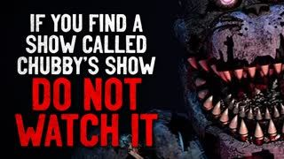"""""""If you find a show called 'Chubby's Show' on an unused station, DO NOT watch it"""" Creepypasta"""
