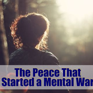 The Peace That Started a Mental War – Mindset Shifts – 02