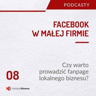 08. Facebook w małej firmie | Czy warto prowadzić fanpage lokalnego biznesu?
