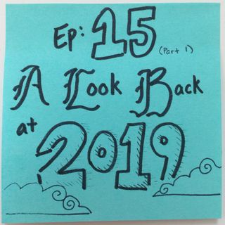 Ep 15.1: A Look Back at 2019