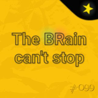 The BRain can't stop (#099)