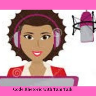 Welcome to Code Rhetoric with Tam Talk!