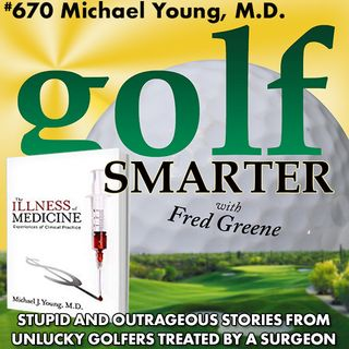 Stupid and Outrageous Stories from Unlucky Golfers Treated By a Surgeon with Dr. Michael Young