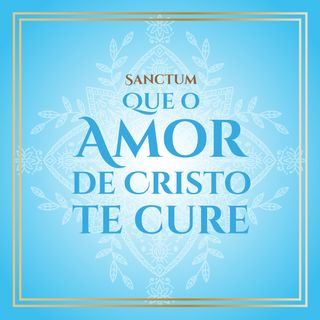 Sanctum Que o amor de Cristo te cure