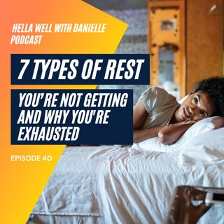 EP 40: 7 Types of Rest You're Not Getting and Why You're Exhausted