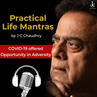 COVID-19 offered Opportunity in Adversity –  Motivational Thoughts​ by J C Chaudhry