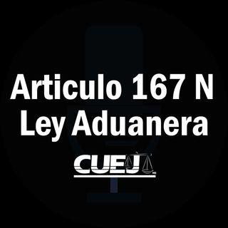 Articulo 167 N Ley Aduanera México