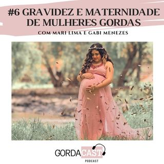GordaCast #6 | Gravidez e maternidade de mulheres gordas com Mari Lima e Gabi Menezes